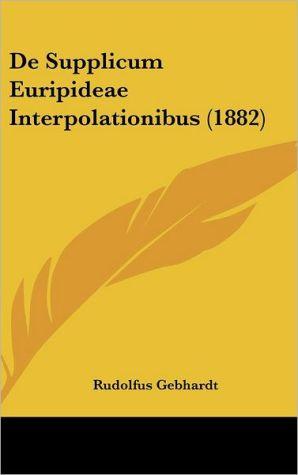de Supplicum Euripideae Interpolationibus (1882)