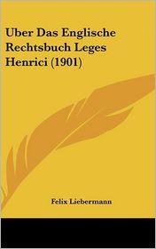 Uber Das Englische Rechtsbuch Leges Henrici (1901) - Felix Liebermann