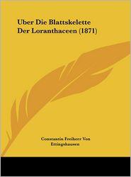 Uber Die Blattskelette Der Loranthaceen (1871) - Constantin Freiherr Von Ettingshausen