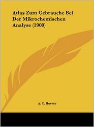 Atlas Zum Gebrauche Bei Der Mikrochemischen Analyse (1900) - A. C. Huysse
