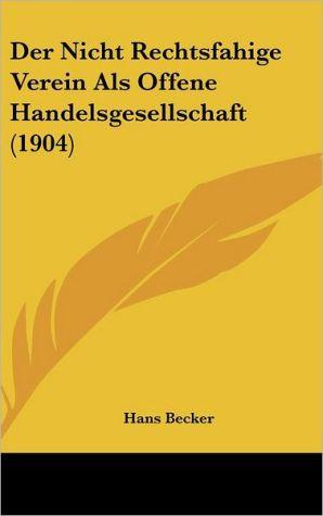 Der Nicht Rechtsfahige Verein Als Offene Handelsgesellschaft (1904) - Hans Becker