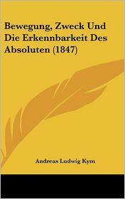 Bewegung, Zweck Und Die Erkennbarkeit Des Absoluten (1847)