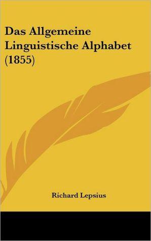 Das Allgemeine Linguistische Alphabet (1855) - Richard Lepsius