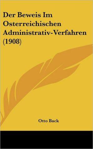 Der Beweis Im Osterreichischen Administrativ-Verfahren (1908) - Otto Back
