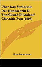 Uber Das Verhaltnis Der Handschrift D Von Girard D'Amiens' Chevalde Fust (1903) - Albert Romermann