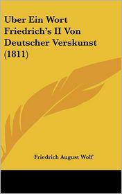 Uber Ein Wort Friedrich's Ii Von Deutscher Verskunst (1811) - Friedrich August Wolf
