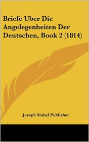 Briefe Uber Die Angelegenheiten Der Deutschen, Book 2 (1814) - Stahel Publishe Joseph Stahel Publisher