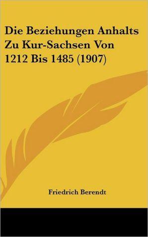 Die Beziehungen Anhalts Zu Kur-Sachsen Von 1212 Bis 1485 (1907)