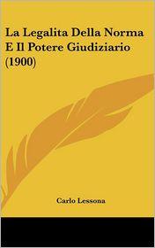 La Legalita Della Norma E Il Potere Giudiziario (1900) - Carlo Lessona