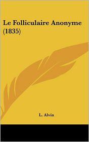 Le Folliculaire Anonyme (1835) - L. Alvin