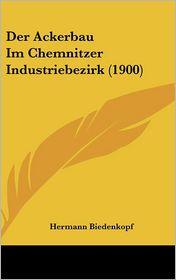 Der Ackerbau Im Chemnitzer Industriebezirk (1900) - Hermann Biedenkopf