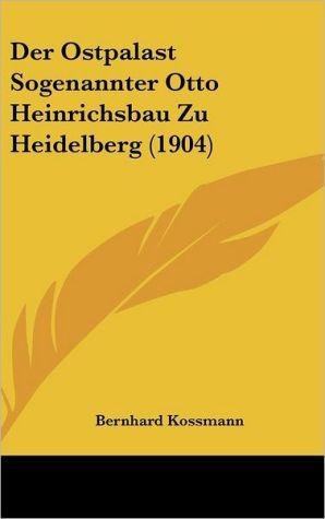 Der Ostpalast Sogenannter Otto Heinrichsbau Zu Heidelberg (1904) - Bernhard Kossmann