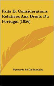 Faits Et Considerations Relatives Aux Droits Du Portugal (1856) - Bernardo Sa Da Bandeira