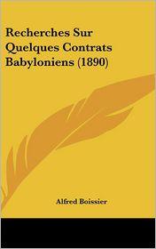 Recherches Sur Quelques Contrats Babyloniens (1890) - Alfred Boissier