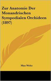 Zur Anatomie Der Monandrischen Sympodialen Orchideen (1897) - Max Weltz