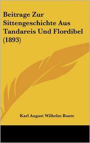 Beitrage Zur Sittengeschichte Aus Tandareis Und Flordibel (1893) - Karl August Wilhelm Bunte