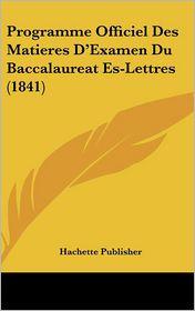 Programme Officiel Des Matieres D'Examen Du Baccalaureat Es-Lettres (1841)