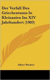 Der Verfall Des Griechentums In Kleinasien Im XIV Jahrhundert (1903) - Albert Wachter