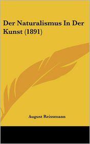 Der Naturalismus In Der Kunst (1891) - August Reissmann
