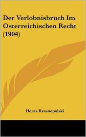 Der Verlobnisbruch Im Osterreichischen Recht (1904) - Horaz Krasnopolski