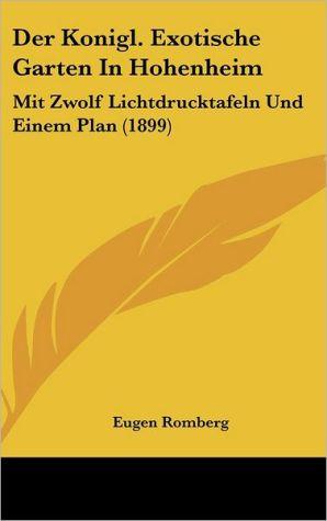Der Konigl. Exotische Garten In Hohenheim: Mit Zwolf Lichtdrucktafeln Und Einem Plan (1899)