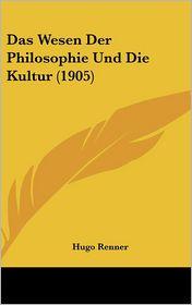 Das Wesen Der Philosophie Und Die Kultur (1905) - Hugo Renner