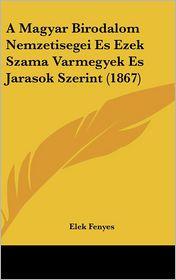 A Magyar Birodalom Nemzetisegei Es Ezek Szama Varmegyek Es Jarasok Szerint (1867) - Elek Fenyes