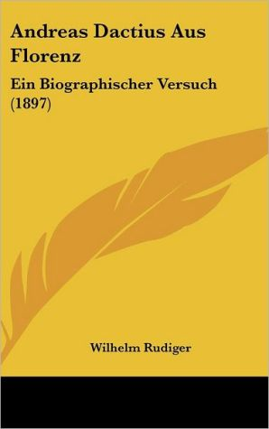 Andreas Dactius Aus Florenz: Ein Biographischer Versuch (1897)
