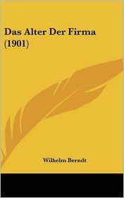 Das Alter Der Firma (1901) - Wilhelm Berndt