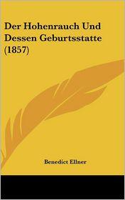 Der Hohenrauch Und Dessen Geburtsstatte (1857) - Benedict Ellner (Editor)