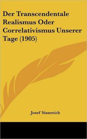 Der Transcendentale Realismus Oder Correlativismus Unserer Tage (1905)