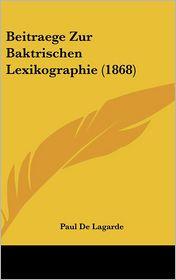 Beitraege Zur Baktrischen Lexikographie (1868) - Paul De Lagarde