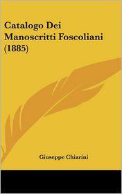 Catalogo Dei Manoscritti Foscoliani (1885) - Giuseppe Chiarini