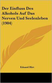 Der Einfluss Des Alkohols Auf Das Nerven Und Seelenleben (1904)