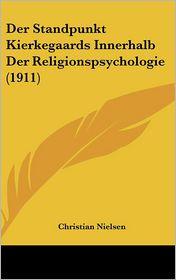 Der Standpunkt Kierkegaards Innerhalb Der Religionspsychologie (1911) - Christian Nielsen
