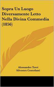 Sopra Un Luogo Diversamente Letto Nella Divina Commedia (1856) - Alessandro Torri, Silvestro Centofanti