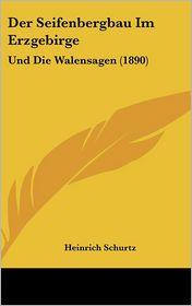 Der Seifenbergbau Im Erzgebirge: Und Die Walensagen (1890) - Heinrich Schurtz