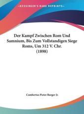 Der Kampf Zwischen ROM Und Samnium, Bis Zum Vollstandigen Siege ROMs, Um 312 V. Chr. (1898) - Combertus Pieter Burger