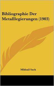 Bibliographie Der Metalllegierungen (1903) - Mikhail Sack