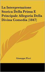 La Interpretazione Storica Della Prima E Principale Allegoria Della Divina Comedia (1847) - Giuseppe Picci