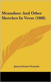 Monadnoc And Other Sketches In Verse (1888) - James Ernest Nesmith