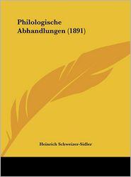 Philologische Abhandlungen (1891) - Heinrich Schweizer-Sidler