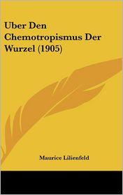 Uber Den Chemotropismus Der Wurzel (1905) - Maurice Lilienfeld