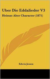 Uber Die Eddalieder V3: Heimat Alter Character (1871) - Edwin Jessen