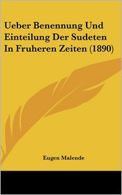 Ueber Benennung Und Einteilung Der Sudeten In Fruheren Zeiten (1890) - Eugen Malende