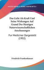 Das Licht ALS Kraft Und Seine Wirkungen Auf Grund Der Heutigen Naturwissenschaftlichen Anschauungen - Friedrich Frankenhauser