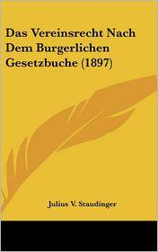 Das Vereinsrecht Nach Dem Burgerlichen Gesetzbuche (1897) - Julius V. Staudinger