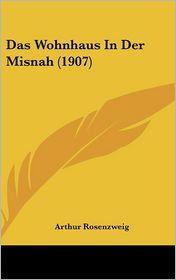 Das Wohnhaus In Der Misnah (1907) - Arthur Rosenzweig (Editor)