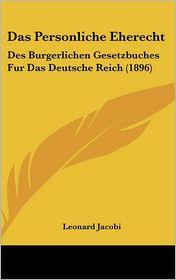 Das Personliche Eherecht: Des Burgerlichen Gesetzbuches Fur Das Deutsche Reich (1896) - Leonard Jacobi