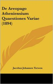 De Areopago Atheniensium Quaestiones Variae (1894) - Jacobus Johannes Terwen